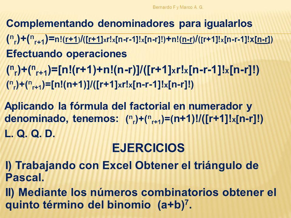 EJERCICIOS (nr)+(nr+1)=[n!(r+1)+n!(n-r)]/([r+1]xr!x[n-r-1]!x[n-r]!)